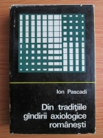 Ion Pascadi - Din traditiile gandirii axiologice romanesti