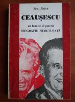 Ion Petcu - Ceausescu, un fanatic al puterii. Biografie neretusata