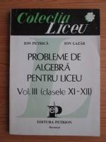 Ion Petrica, Ion Lazar - Probleme de algebra pentru liceu. Volumul 3: clasele XI-XII