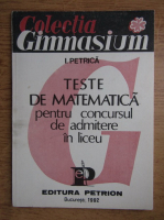Ion Petrica - Teste de matematica pentru concursul de admitere in liceu