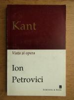 Ion Petrovici - Kant, viata si opera