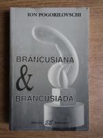 Ion Pogorilovschi - Brancusiana & Brancusiada