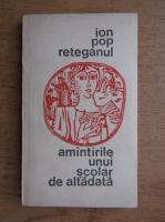 Ion Pop Reteganul - Amintirile unui scolar de altadata