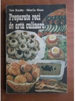 Anticariat: Ion Radu, Maria Onu - Preparate reci de arta culinara