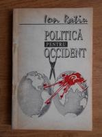 Anticariat: Ion Ratiu - Politica pentru Occident