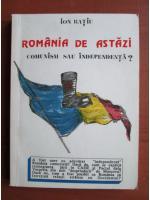 Anticariat: Ion Ratiu - Romania de astazi. Comunism sau independenta?