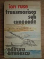 Anticariat: Ion Ruse - Transmarisca sub canonade
