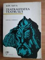 Ion Sava - Teatralitatea teatrului