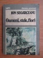 Ion Segarceanu - Oameni, stele, flori