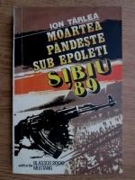 Anticariat: Ion Tarlea - Moartea pandeste sub epoleti. Sibiu 89