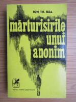 Ion Th. Ilea - Marturisirile unui anonim