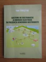 Anticariat: Ion Tristiu - Sisteme de distributie a energiei electrice in prezenta generarii distribuite