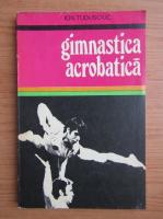 Anticariat: Ion Tudusciuc - Gimnastica acrobatica