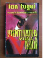 Anticariat: Ion Tugui - Identitatea astrala a viselor