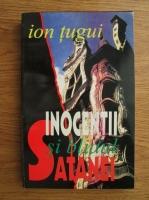 Anticariat: Ion Tugui - Inocentii si blidul satanei