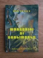 Anticariat: Ion Tugui - Manechini si sentimente