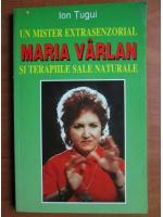 Ion Tugui - Un mister extrasenzorial, Maria Varlan si terapiile sale naturale