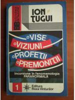 Ion Tugui - Vise, viziuni, profetii, premonitii