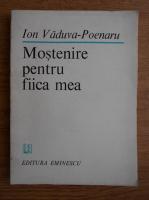Anticariat: Ion Vaduva Poenaru - Mostenire pentru fiica mea