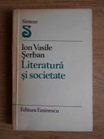 Ion Vasile Serban - Literatura si societate