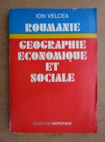 Anticariat: Ion Velcea - Roumanie geographie economique et sociale