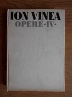Ion Vinea - Opere (volumul 4)