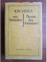 Anticariat: Ion Vinea - Ora fantanilor. L'heure des fontaines (editie bilingva)
