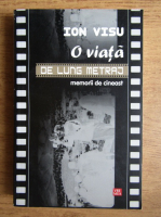 Ion Visu - O viata de lung metraj. Memorii de cineast
