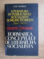 Ion Vitner - Literatura in publicatiile socialiste si muncitoresti, reviste literare, formarea conceptului de literatura socialista