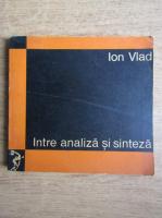 Anticariat: Ion Vlad - Intre analiza si sinteza
