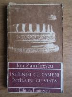 Anticariat: Ion Zamfirescu - Intalniri cu oameni, intalniri cu viata