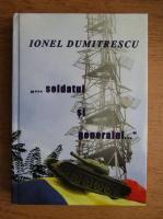 Ionel Dumitrescu - Soldatul si generalul