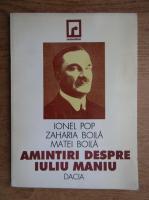 Ionel Pop, Zaharia Boila, Matei Boila - Amintiri despre Iuliu Maniu