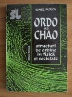 Anticariat: Ionel Purica - Ordo Ab Chao. Structuri de ordine in fizica si societate