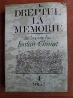 Iordan Chimet - Dreptul la memorie (volumul 1)