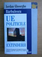 Anticariat: Iordan Gheorghe Barbulescu - UE politicele extinderii