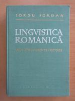 Iorgu Iordan - Lingvistica romanica. Evolutie, curente, metode
