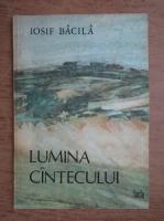 Iosif Bacila - Lumina cantecului