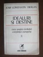 Iosif Constantin Dragan - Idealuri si destine