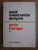 Anticariat: Iosif Constantin Dragan - Prin Europa (volumul 2)