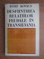 Iosif Kovacs - Desfiintarea relatiilor feudale in Transilvania