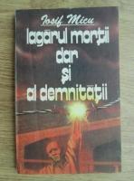 Anticariat: Iosif Micu - Lagarul mortii, dar si al demnitatii