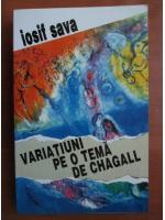 Anticariat: Iosif Sava - Variatiuni pe o tema de Chagall. Muzicieni evrei de la noi si din lume (volumul 2)