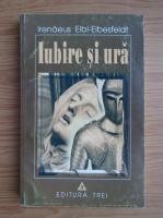 Anticariat: Irenaeus Eibl Eibesfeldt - Iubire si ura