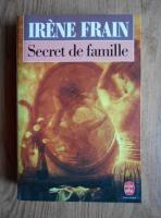 Irene Frain - Secret de famille