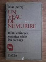 Anticariat: Irina Petras - Un veac de nemurire. Mihai Eminescu, Ion Creanga, Veronica Micle