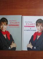 Irina Petrea - Si tu poti fi Supernanny (2 volume)