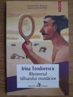Anticariat: Irina Teodorescu - Blestemul talharului mustacios