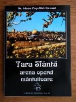 Anticariat: Irineu Pop-Bistriteanul - Tara Sfanta. Arena operei mantuitoare