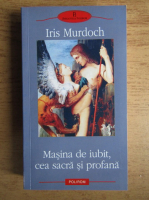 Anticariat: Iris Murdoch - Masina de iubit, cea sacra si profana